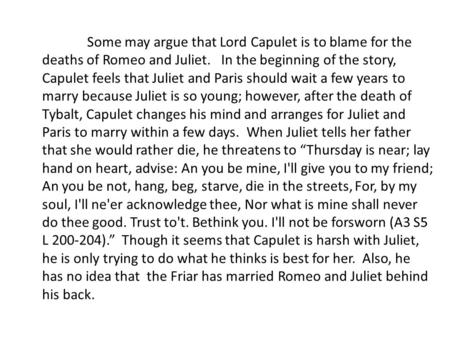 romeo and juliet essay who is to blame capulet Who is to blame in romeo and juliet essay the tragic deaths of romeo montague and juliet capulet were the death of romeo and juliet and who is to blame.