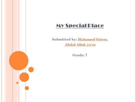 My Special Place Submitted by: Mohamed Salem,MohamedSalem Abdul Allah ya'ar Grade: 7.