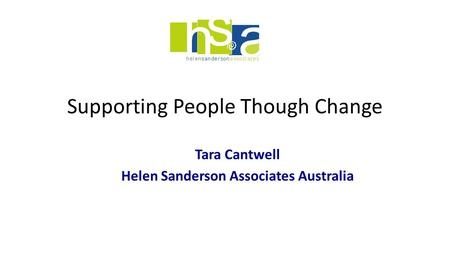 Supporting People Though Change Tara Cantwell Helen Sanderson Associates Australia.