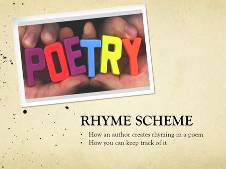 RHYME SCHEME How an author creates rhyming in a poem How you can keep track of it.