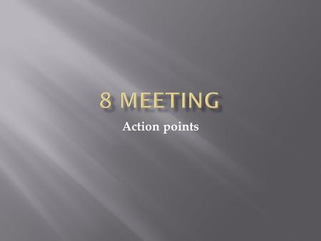 Action points. The Five Key Questions for Action Points 1. What exactly does the action point involve? 2. Who is responsible for performing the action.