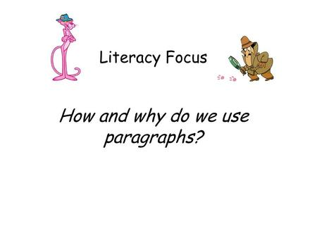 Literacy Focus How and why do we use paragraphs?.