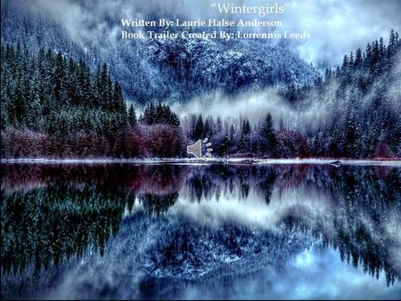 """Wintergirls"" Written By: Laurie Halse Anderson Book Trailer Created By: Lorrennis Leeds."