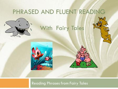 PHRASED AND FLUENT READING Reading Phrases from Fairy Tales With Fairy Tales.