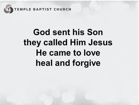 God sent his Son they called Him Jesus He came to love heal and forgive.