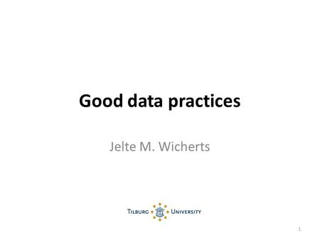 Good data practices Jelte M. Wicherts 1. 2 Source: Wicherts, J. M. (2011). Psychology must learn a lesson from fraud case. Nature, 480, 7.