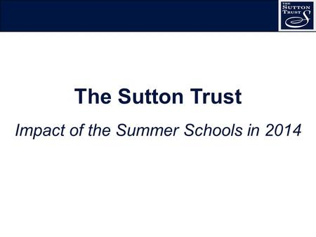 The Sutton Trust Impact of the Summer Schools in 2014.