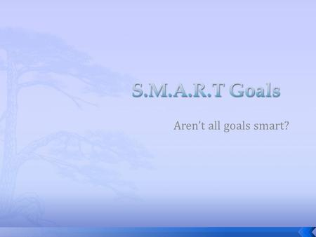"Aren't all goals smart?.  Quickly take a few minutes and write in your binder under the ""Goals"" section to answer the following questions:  What makes."