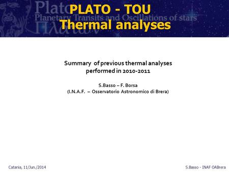 PLATO - TOU Thermal analyses Summary of previous thermal analyses performed in 2010-2011 S.Basso – F. Borsa (I.N.A.F. – Osservatorio Astronomico di Brera)