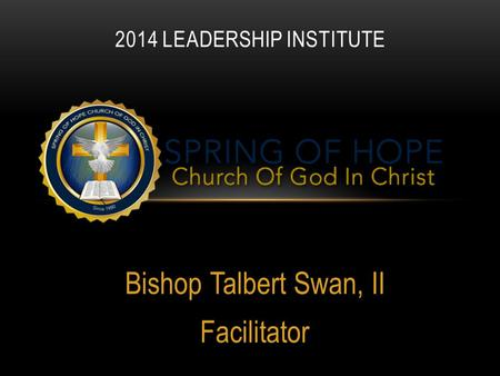 Bishop Talbert Swan, II Facilitator 2014 LEADERSHIP INSTITUTE.