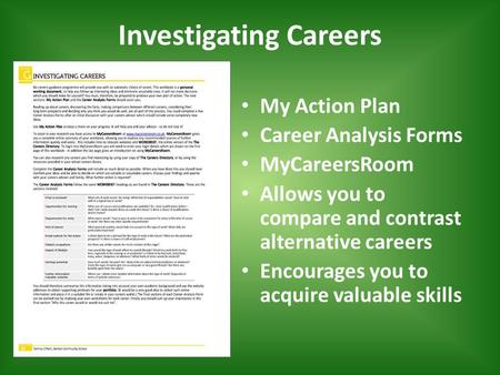 Investigating Careers My Action Plan Career Analysis Forms MyCareersRoom Allows you to compare and contrast alternative careers Encourages you to acquire.