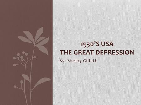 By: Shelby Gillett 1930'S USA THE GREAT DEPRESSION.