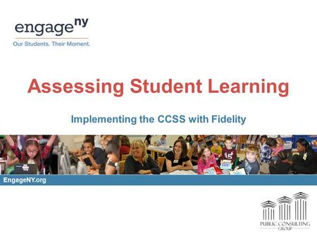 Assessing Student Learning Implementing the CCSS with Fidelity EngageNY.org.