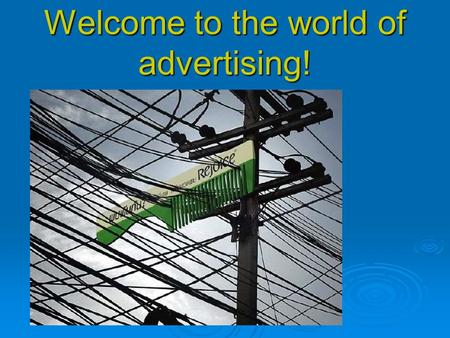 Welcome to the world of advertising!. Today…  peculiarities  advantages and disadvantages  types of advertisements  how to make an advert really amazing.