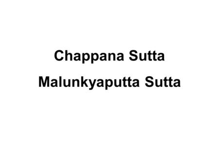 Chappana Sutta Malunkyaputta Sutta. Chappana Sutta The Six Animals Just as if a person, catching six animals of different ranges, of different habitats,