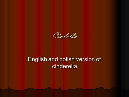 Cindella English and polish version of cinderella.