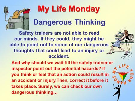Dangerous Thinking My Life Monday Safety trainers are not able to read our minds. If they could, they might be able to point out to some of our dangerous.
