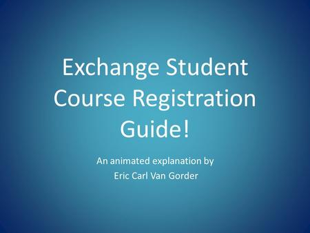 Exchange Student Course Registration Guide! An animated explanation by Eric Carl Van Gorder.