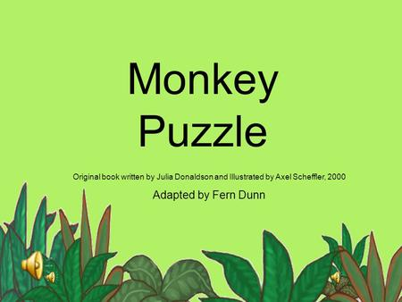 Monkey Puzzle Adapted by Fern Dunn