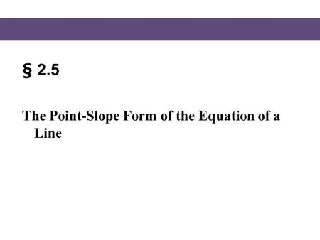 § 2.5 The Point-Slope Form of the Equation of a Line.