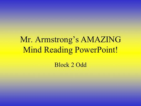 Mr. Armstrong's AMAZING Mind Reading PowerPoint! Block 2 Odd.