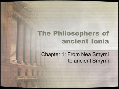 The Philosophers of ancient Ionia Chapter 1: From Nea Smyrni to ancient Smyrni.