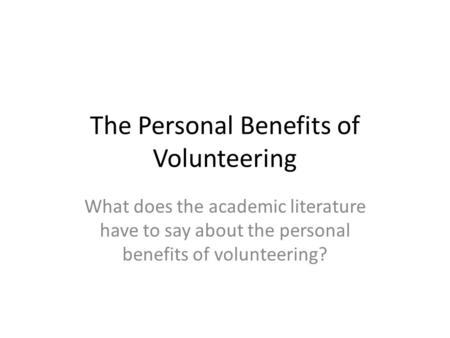 The Personal Benefits of Volunteering What does the academic literature have to say about the personal benefits of volunteering?