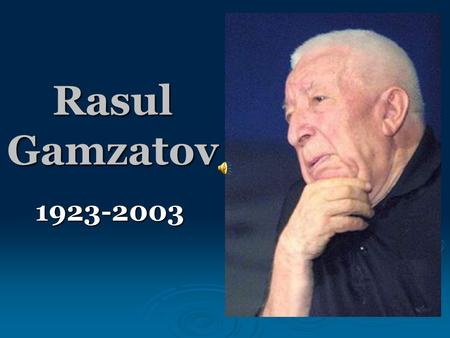Rasul Gamzatov 1923-2003.  Rasul Gamzatov was born on September 8, 1923, in the Avar village of Tsada in the north-east Caucasus. His father, Gamzat.