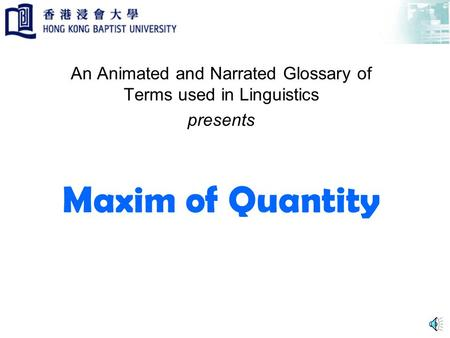 Maxim of Quantity An Animated and Narrated Glossary of Terms used in Linguistics presents.