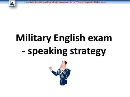 Linguistic Atelier – military English courses  Military English exam - speaking strategy.
