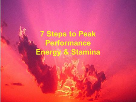 7 Steps to Peak Performance Energy & Stamina. Overview Limiting Thoughts & Beliefs The Body's Energy Centers Opening & Balancing Your Body's Energy Centers.