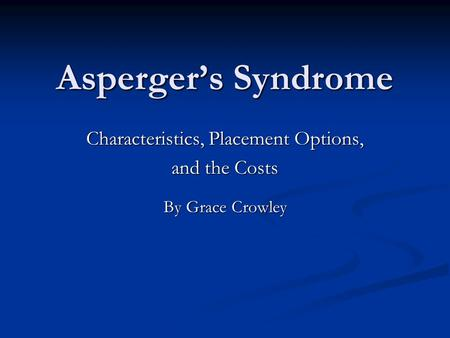 Characteristics, Placement Options, and the Costs By Grace Crowley