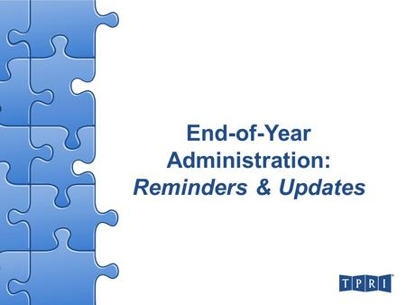 End-of-Year Administration: Reminders & Updates. 2 Quick Reminder The year's not over yet! –EOY TPRI administration occurs 6-7 weeks prior to the end.