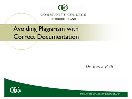 Avoiding Plagiarism with Correct Documentation Dr. Karen Petit.