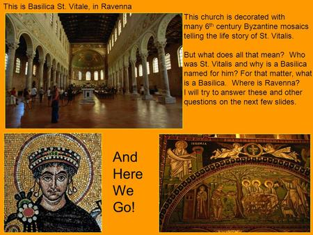 This is Basilica St. Vitale, in Ravenna This church is decorated with many 6 th century Byzantine mosaics telling the life story of St. Vitalis. But what.