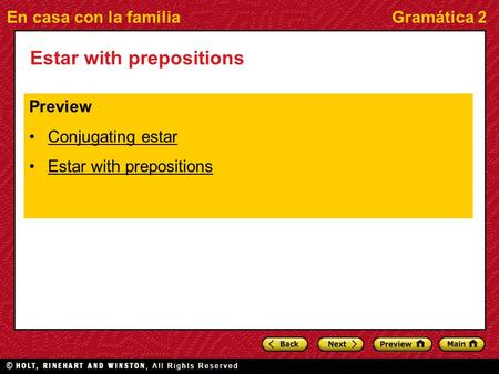 En casa con la familiaGramática 2 Estar with prepositions Preview Conjugating estar Estar with prepositions.