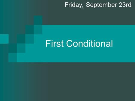 First Conditional Friday, September 23rd. U s e We use the first conditional clauses to talk about actions likely to happen in the present or future.