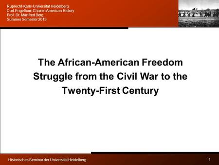 Historisches Seminar der Universität Heidelberg The African-American Freedom Struggle from the Civil War to the Twenty-First Century 1 Ruprecht-Karls-Universität.