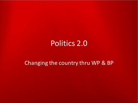 Politics 2.0 Changing the country thru WP & BP. What I'll cover What we are doing – For everyone Why we choose WordPress & BuddyPress – For people looking.