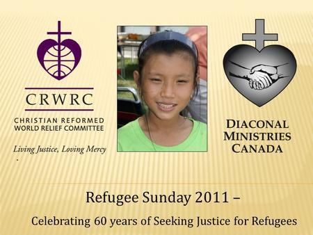 . Refugee Sunday 2011 – Celebrating 60 years of Seeking Justice for Refugees.