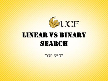 Linear vs Binary Search COP 3502. What is recursion? // Pre-conditions: exponent is >= to 0 // Post-conditions: returns base exponent int Power(int base,
