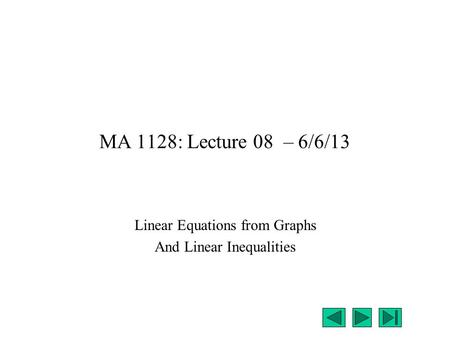 MA 1128: Lecture 08 – 6/6/13 Linear Equations from Graphs And Linear Inequalities.
