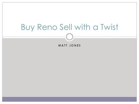 MATT JONES Buy Reno Sell with a Twist. Current Deal… Not What You Think 647m 2 4 bed 2 bath Pool Rear access.