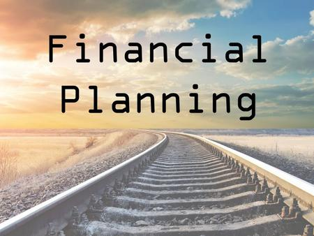 Financial Planning. LEARNING OBJECTIVES Standard 1: Students will use a rational decision- making process to set and implement financial goals. Objective.