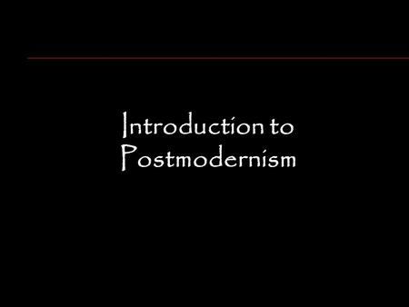 Introduction to Postmodernism. Why Reality Isn't What It Used to Be.