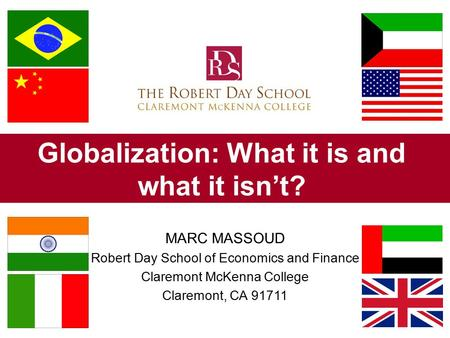 Globalization: What it is and what it isn't? MARC MASSOUD Robert Day School of Economics and Finance Claremont McKenna College Claremont, CA 91711.