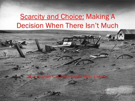 How Scarcity Can Force You To Make Choices Scarcity and Choice: Making A Decision When There Isn't Much.