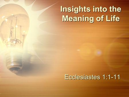 Insights into the Meaning of Life Ecclesiastes 1:1-11.