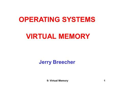 9: Virtual Memory1 Jerry Breecher OPERATING SYSTEMS VIRTUAL MEMORY.