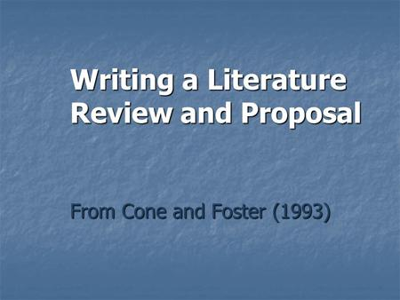 From Cone and Foster (1993) Writing a Literature Review and Proposal.
